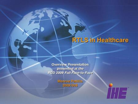 RTLS in Healthcare Overview Presentation presented at the PCD 2009 Fall Face-to-Face Monroe Pattillo 20091008.