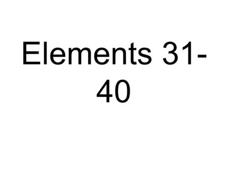Elements 31- 40. Periodic Table Gallium Gallium atom.
