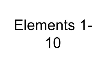 Elements 1- 10. Periodic Table Hydrogen Hydrogen atom.