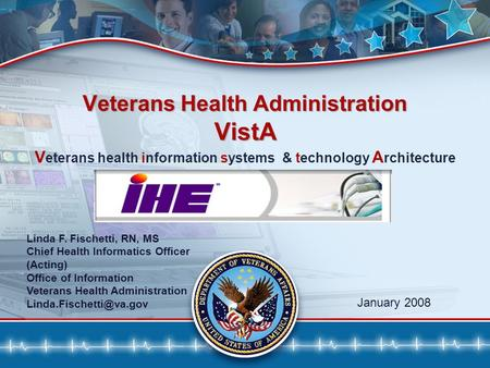 11 Veterans Health Administration VistA January 2008 V eterans health information systems & technology A rchitecture Linda F. Fischetti, RN, MS Chief Health.