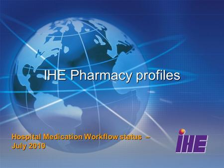 IHE Pharmacy profiles Hospital Medication Workflow status – July 2010.