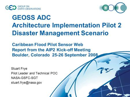 GEOSS ADC Architecture Implementation Pilot 2 Disaster Management Scenario Caribbean Flood Pilot Sensor Web Report from the AIP2 Kick-off Meeting Boulder,