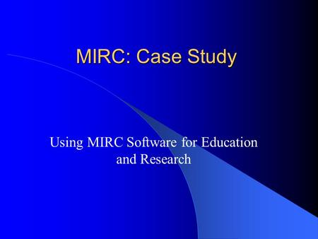 MIRC: Case Study Using MIRC Software for Education and Research.