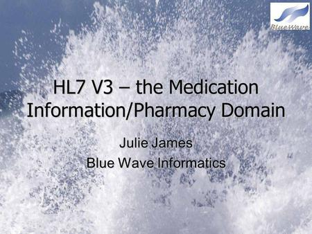 HL7 V3 – the Medication Information/Pharmacy Domain