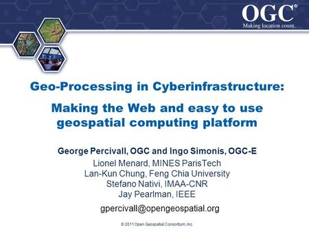 ® ® Geo-Processing in Cyberinfrastructure: Making the Web and easy to use geospatial computing platform George Percivall, OGC and Ingo Simonis, OGC-E Lionel.