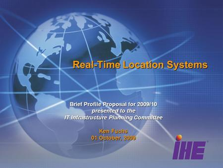 Real-Time Location Systems Brief Profile Proposal for 2009/10 presented to the IT Infrastructure Planning Committee Ken Fuchs 01 October, 2009.