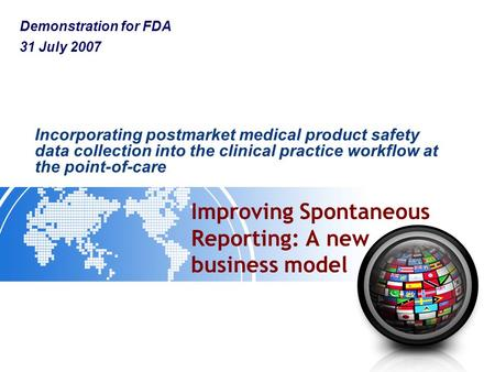 Improving Spontaneous Reporting: A new business model Incorporating postmarket medical product safety data collection into the clinical practice workflow.
