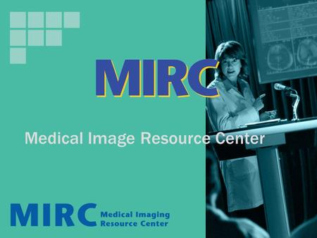 Medical Image Resource Center. What is MIRC? Medical Image Resource Center Makes it easier to locate and share electronic medical images and related information.