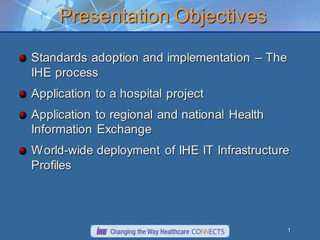 September, 2005What IHE Delivers Charles Parisot, GE healthcare International HL7 Interoperability Conference, Auckland, New Zealand Overview of Integrating.