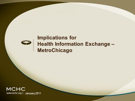 Www.mchc.org | Implications for Health Information Exchange – MetroChicago January 2011.