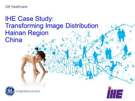 GE Healthcare IHE Case Study: Transforming Image Distribution Hainan Region China.