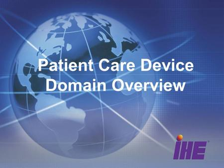Patient Care Device Domain Overview. The Patient Care Device Domain PCD History Established in 2005 when the charter was awarded to the ACCE Jointly sponsored.