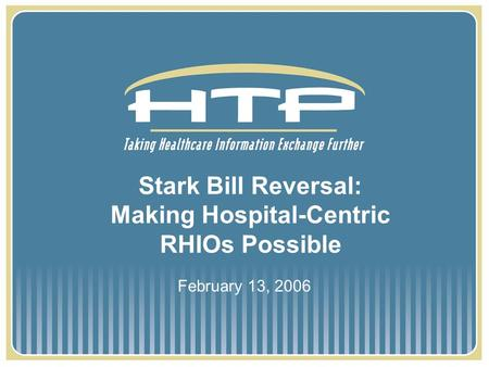 Stark Bill Reversal: Making Hospital-Centric RHIOs Possible February 13, 2006.