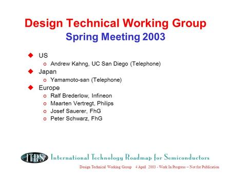 Design Technical Working Group 4 April 2003 - Work In Progress – Not for Publication Design Technical Working Group Spring Meeting 2003 uUS oAndrew Kahng,