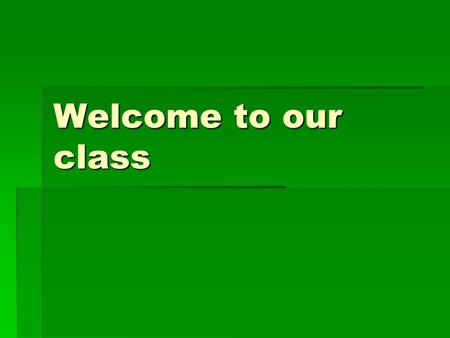 Welcome to our class.