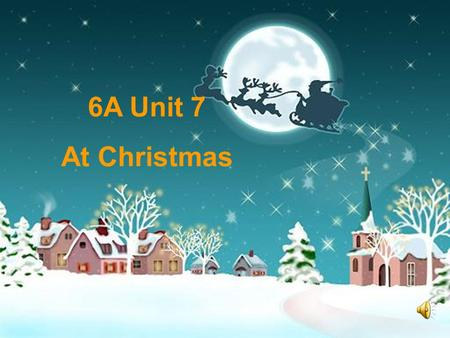 6A Unit 7 At Christmas Christmas is a popular holiday in the USA.Its on the 25 th of December. People usually have a party on the 24 th of December.They.