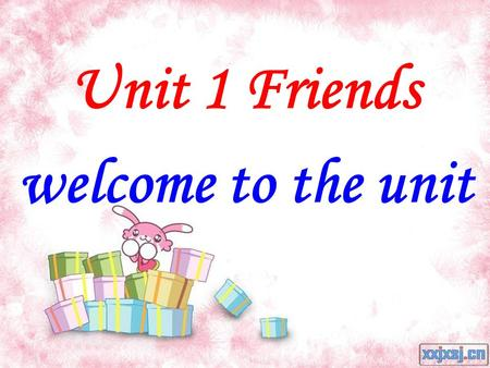 Unit 1 Friends welcome to the unit. When you grow up, we cant call you little children any more. You are teenagers. Its important for you to have a good.
