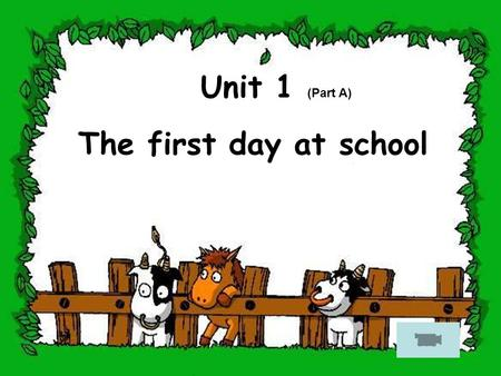 The first day at school Unit 1 (Part A). first day the first day at school one teacher the first teacher.