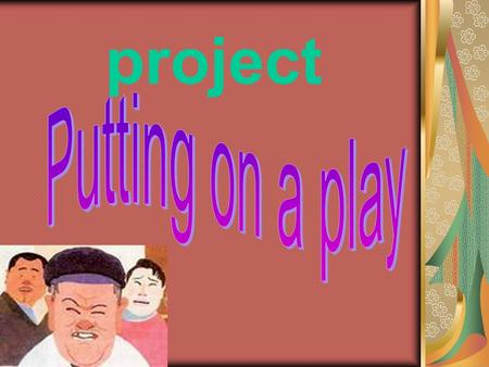 Project. actors/ actress director script theme lines stage directions setting costumes props basic requirements plot vivid performances Exaggerated.