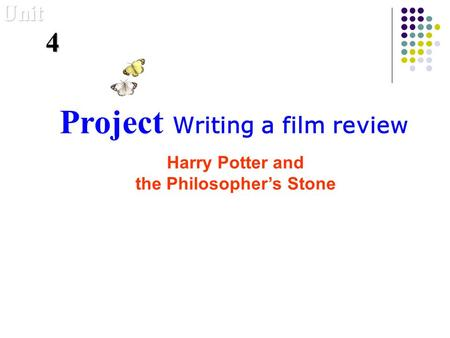 Project Writing a film review Harry Potter and the Philosophers Stone Unit 4.