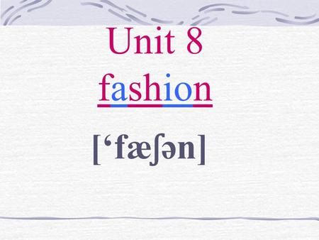 Unit 8 fashion [fæ ʃ ən]. Their masters want them to ___________.