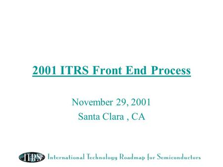 2001 ITRS Front End Process November 29, 2001 Santa Clara, CA.