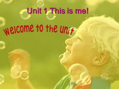 Unit 1 This is me! welcome to the unit.