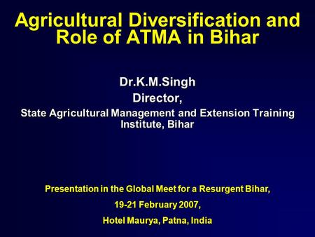 Agricultural Diversification and Role of ATMA in Bihar Dr.K.M.SinghDirector, State Agricultural Management and Extension Training Institute, Bihar Presentation.