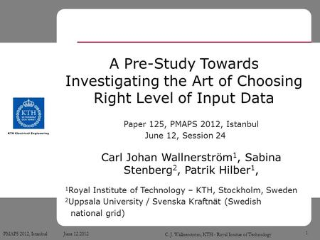 PMAPS 2012, Istanbul June 12 2012 C. J. Wallnerström, KTH - Royal Insitue of Technology 1 A Pre-Study Towards Investigating the Art of Choosing Right Level.