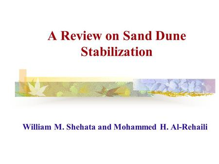 A Review on Sand Dune Stabilization William M. Shehata and Mohammed H. Al-Rehaili.