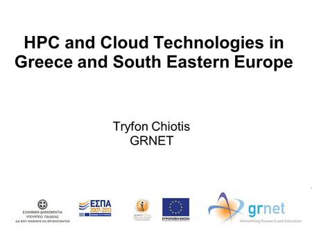 HPC and Cloud Technologies in Greece and South Eastern Europe Tryfon Chiotis GRNET.