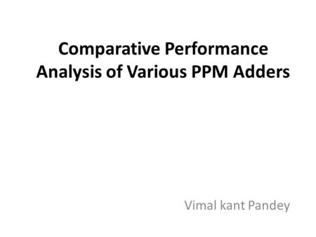 Comparative Performance Analysis of Various PPM Adders Vimal kant Pandey.