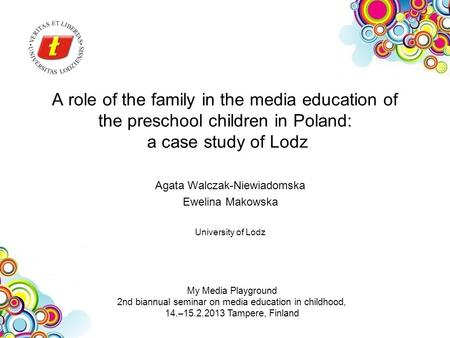 A role of the family in the media education of the preschool children in Poland: a case study of Lodz Agata Walczak-Niewiadomska Ewelina Makowska University.