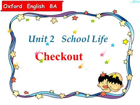 Unit2 School life Checkout Unit 2 School Life Oxford English 8A.