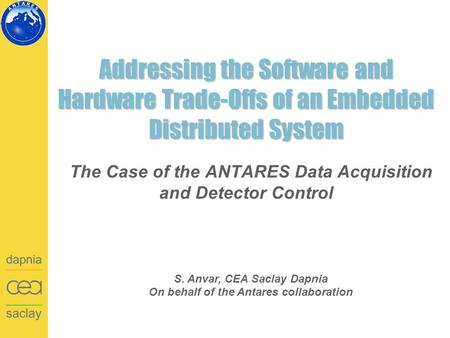 Addressing the Software and Hardware Trade-Offs of an Embedded Distributed System The Case of the ANTARES Data Acquisition and Detector Control S. Anvar,