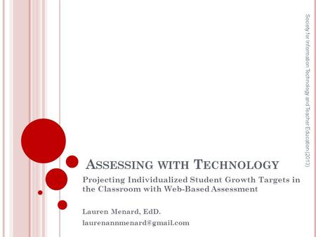 A SSESSING WITH T ECHNOLOGY Projecting Individualized Student Growth Targets in the Classroom with Web-Based Assessment Lauren Menard, EdD.