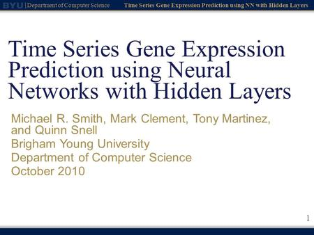 Time Series Gene Expression Prediction using NN with Hidden Layers Department of Computer Science 1 Time Series Gene Expression Prediction using Neural.