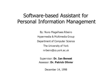 Software-based Assistant for Personal Information Management By: Nuno Magalhaes Ribeiro Hypermedia & Multimedia Group Department of Computer Science The.