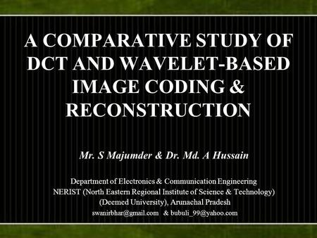 A COMPARATIVE STUDY OF DCT AND WAVELET-BASED IMAGE CODING & RECONSTRUCTION Mr. S Majumder & Dr. Md. A Hussain Department of Electronics & Communication.