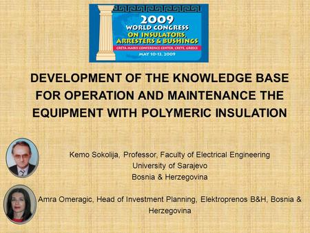 DEVELOPMENT OF THE KNOWLEDGE BASE FOR OPERATION AND MAINTENANCE THE EQUIPMENT WITH POLYMERIC INSULATION Kemo Sokolija, Professor, Faculty of Electrical.