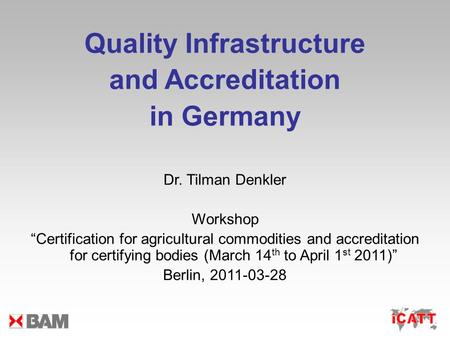 Quality Infrastructure and Accreditation in Germany Dr. Tilman Denkler Workshop Certification for agricultural commodities and accreditation for certifying.