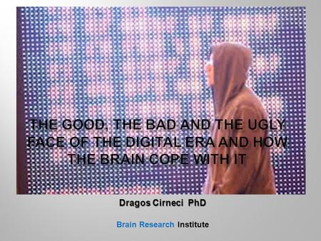 Dragos Cirneci PhD Brain Research Institute. Neuromyths = common misconceptions about brain mechanisms, which are taken for granted in todays society.