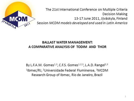 BALLAST WATER MANAGEMENT: A COMPARATIVE ANALYSIS OF TODIM AND THOR By L.F.A.M. Gomes 1,3, C.F.S. Gomes 1,2,3, L.A.D. Rangel 2,3 1 Ibmec/RJ, 2 Universidade.