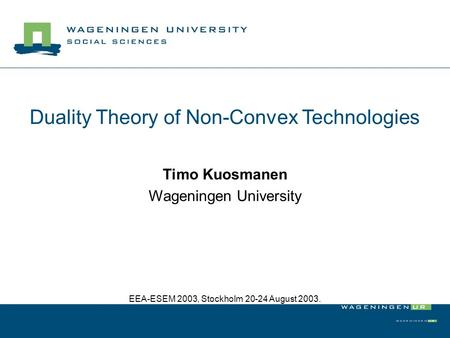 Duality Theory of Non-Convex Technologies Timo Kuosmanen Wageningen University EEA-ESEM 2003, Stockholm 20-24 August 2003.