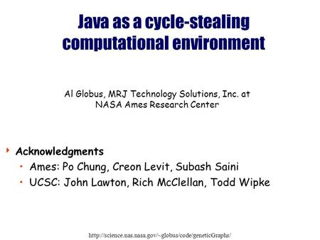 Java as a cycle-stealing computational environment Acknowledgments Ames: Po Chung, Creon Levit,