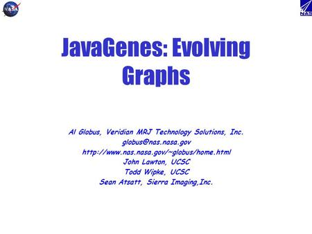 JavaGenes: Evolving Graphs Al Globus, Veridian MRJ Technology Solutions, Inc.  John Lawton,