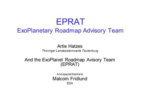 EPRAT ExoPlanetary Roadmap Advisory Team Artie Hatzes Thüringer Landessternwarte Tautenburg And the ExoPlanet Roadmap Avisory Team (EPRAT) And special.