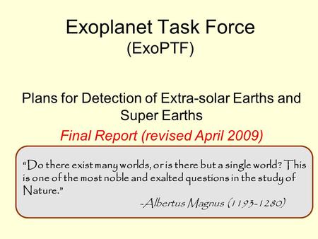 Exoplanet Task Force (ExoPTF) Plans for Detection of Extra-solar Earths and Super Earths Final Report (revised April 2009) Presented to the Super Earths.