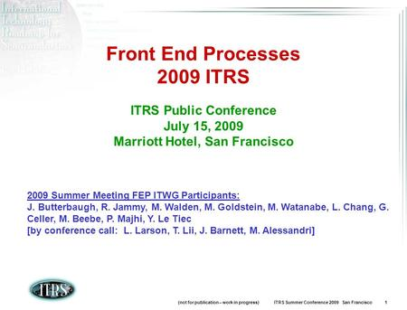 (not for publication – work in progress) ITRS Summer Conference 2009 San Francisco 1 Front End Processes 2009 ITRS ITRS Public Conference July 15, 2009.