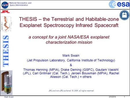 National Aeronautics and Space Administration Mark Swain THESIS – the Terrestrial and Habitable-zone Exoplanet Spectroscopy Infrared Spacecraft a concept.